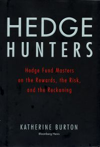 Hedge Hunters. Hedge Fund Masters on the Rewards, the Risk, and the Reckoning